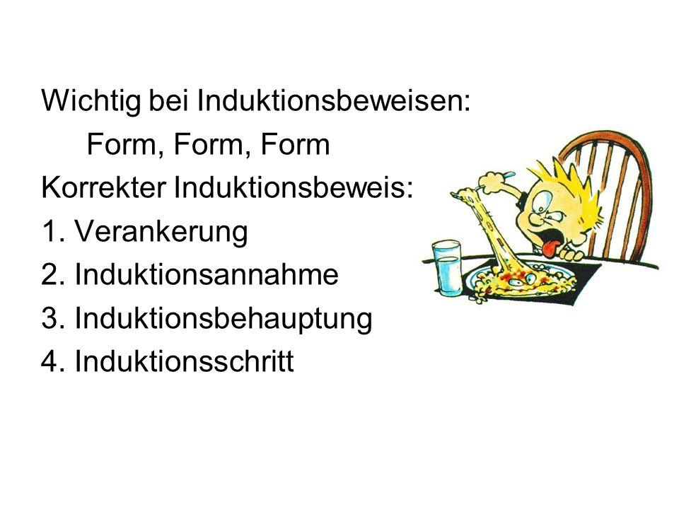 Wichtig bei Induktionsbeweisen: Form, Form, Form Korrekter Induktionsbeweis: 1.