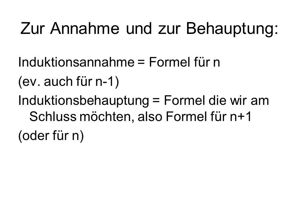 Zur Annahme und zur Behauptung: Induktionsannahme = Formel für n (ev.