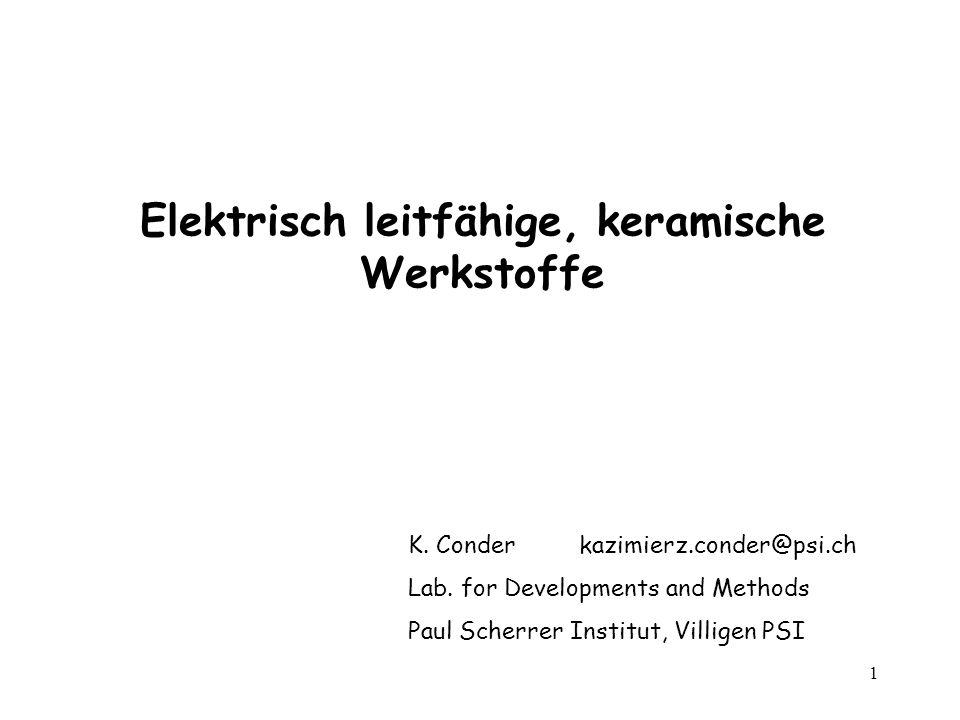1 Elektrisch leitfähige, keramische Werkstoffe K. Conder kazimierz.conder@psi.ch Lab. for Developments and Methods Paul Scherrer Institut, Villigen PS