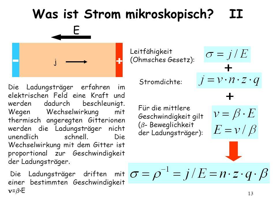 13 Was ist Strom mikroskopisch? II Stromdichte: Leitfähigkeit (Ohmsches Gesetz): Für die mittlere Geschwindigkeit gilt ( - Beweglichkeit der Ladungstr