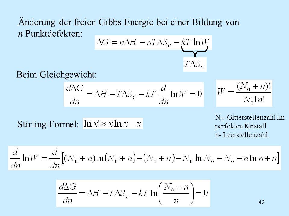 43 Änderung der freien Gibbs Energie bei einer Bildung von n Punktdefekten: Beim Gleichgewicht: Stirling-Formel: N 0 - Gitterstellenzahl im perfekten