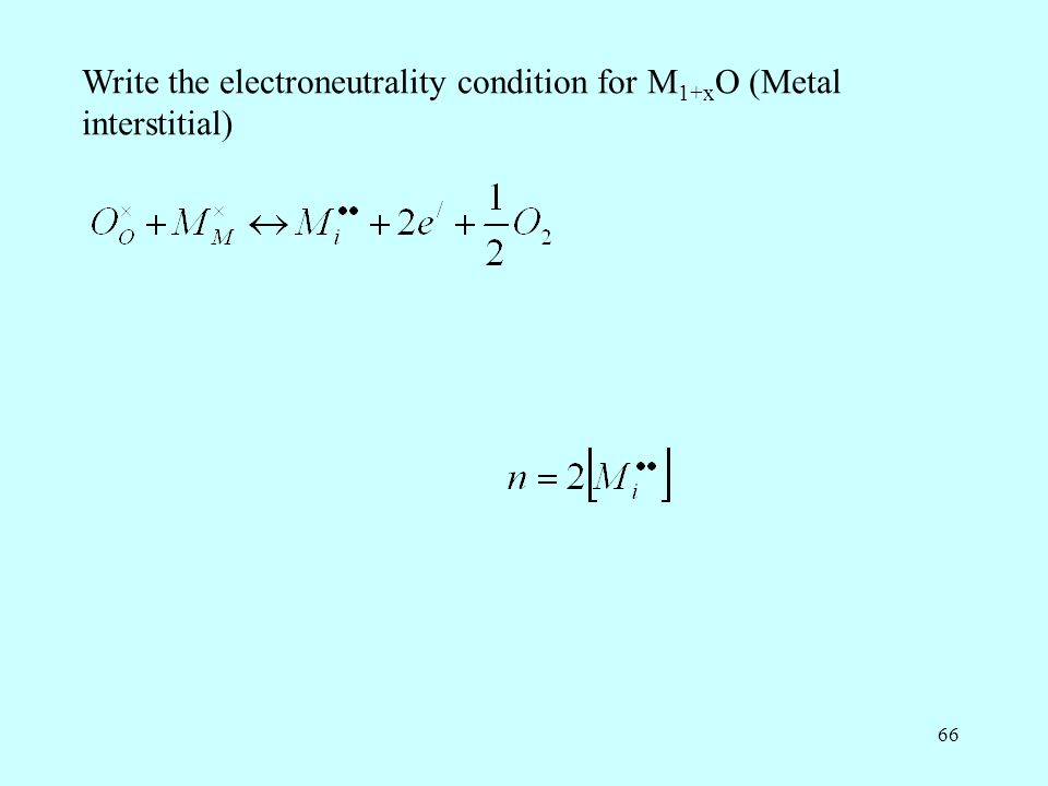 66 Write the electroneutrality condition for M 1+x O (Metal interstitial)
