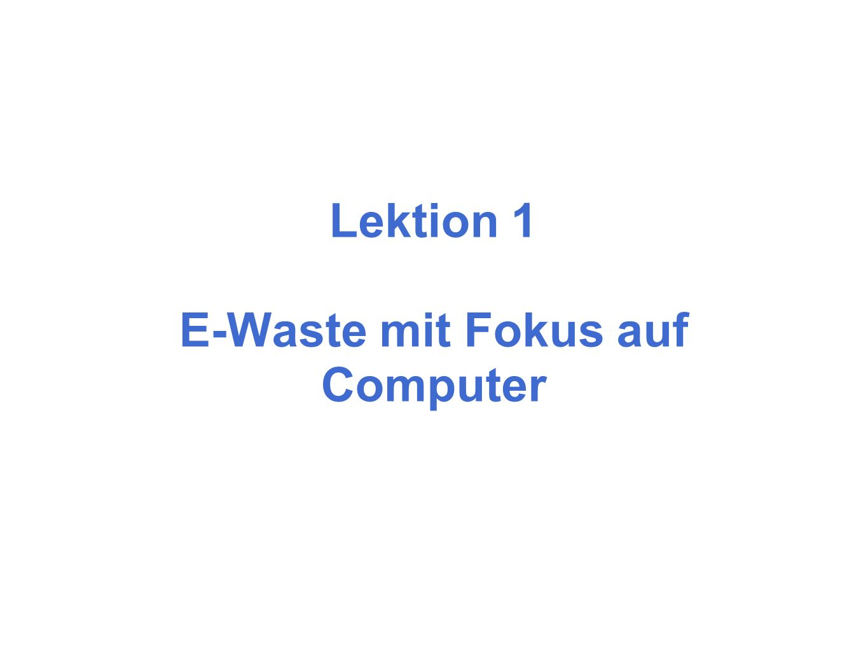 Lektion 1 E-Waste mit Fokus auf Computer