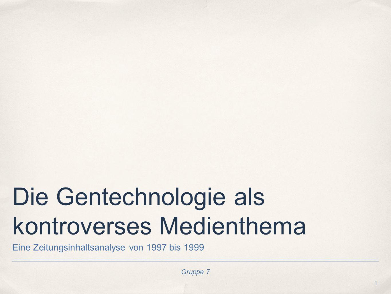 1 Gruppe 7 Die Gentechnologie als kontroverses Medienthema Eine Zeitungsinhaltsanalyse von 1997 bis 1999