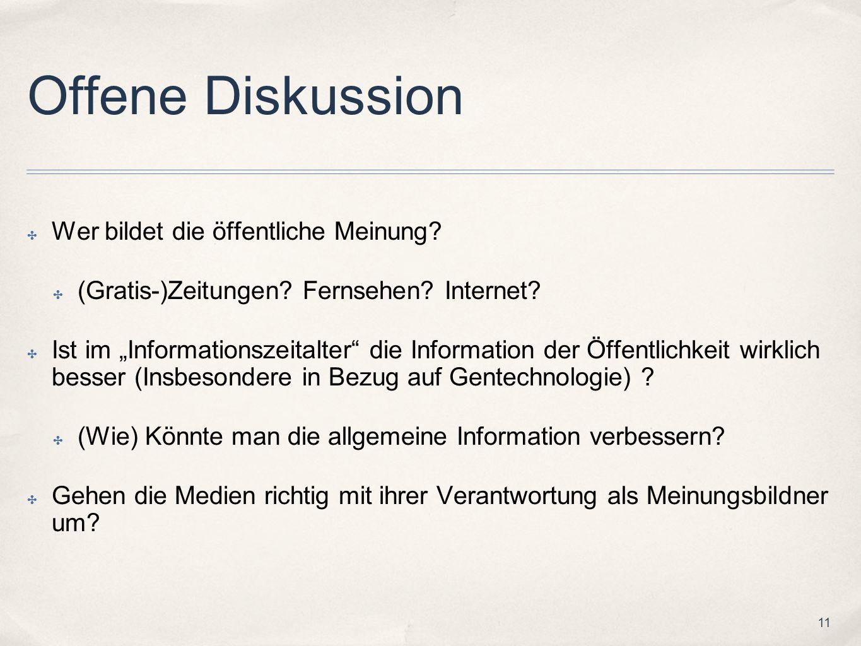 11 Offene Diskussion Wer bildet die öffentliche Meinung? (Gratis-)Zeitungen? Fernsehen? Internet? Ist im Informationszeitalter die Information der Öff