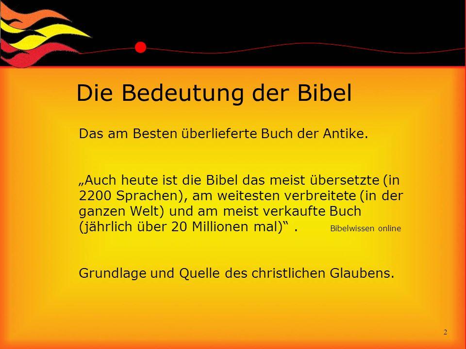 Die Bedeutung der Bibel Das am Besten überlieferte Buch der Antike. Auch heute ist die Bibel das meist übersetzte (in 2200 Sprachen), am weitesten ver