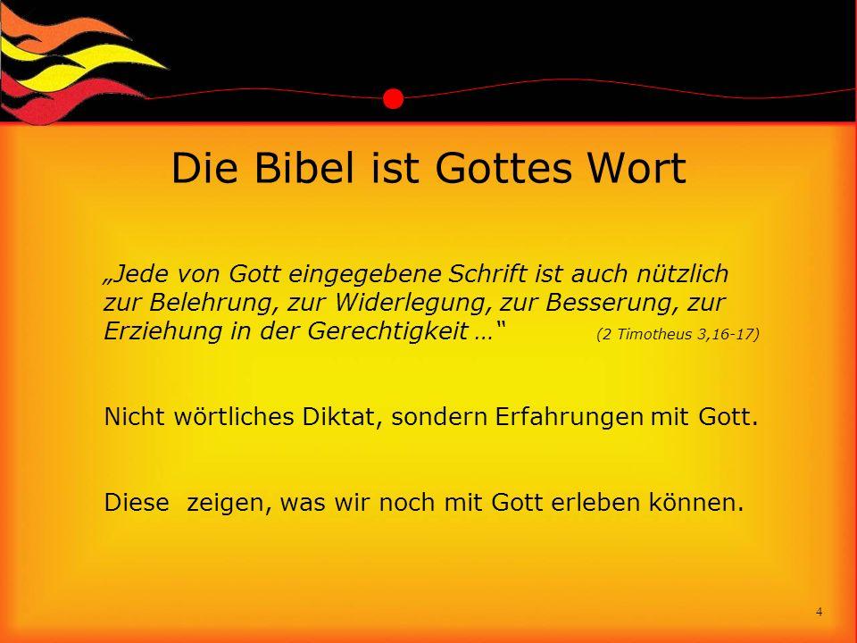 Die Bibel ist Gottes Wort Jede von Gott eingegebene Schrift ist auch nützlich zur Belehrung, zur Widerlegung, zur Besserung, zur Erziehung in der Gere