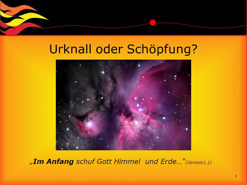 Urknall oder Schöpfung? Im Anfang schuf Gott Himmel und Erde… (Genesis1,1) 6