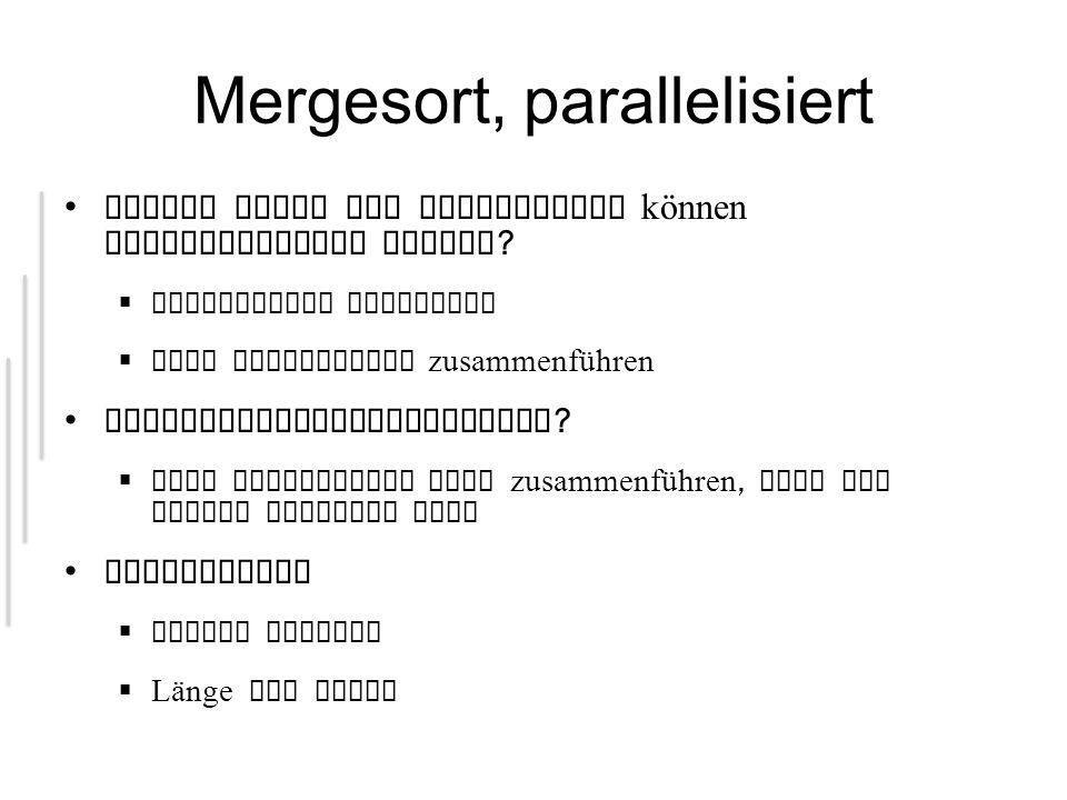 Mergesort, parallelisiert Welche Teile des Algorithmus können parallelisiert werden .