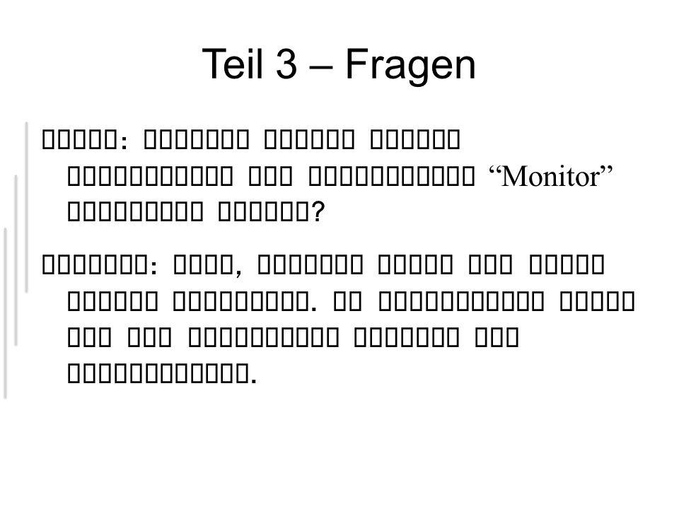 Teil 3 – Fragen Frage : Welches Objekt sollte stattdessen als gemeinsamer Monitor verwendet werden .