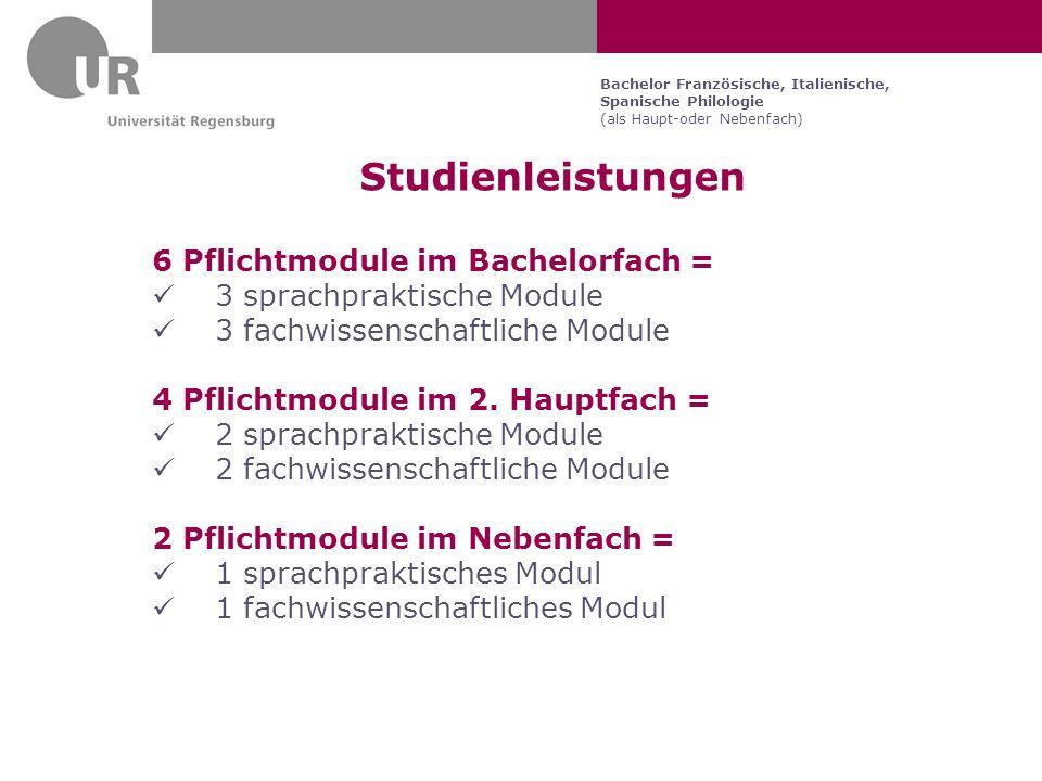Bachelor Französische, Italienische, Spanische Philologie (als Haupt-oder Nebenfach) Studienleistungen 6 Pflichtmodule im Bachelorfach = 3 sprachprakt