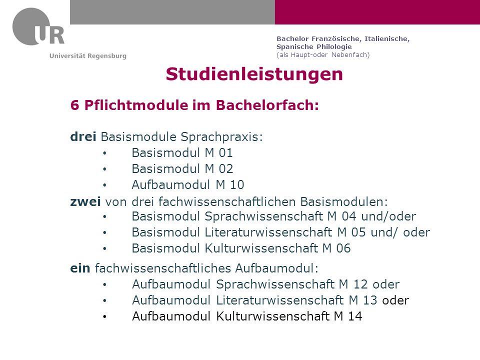 Bachelor Französische, Italienische, Spanische Philologie (als Haupt-oder Nebenfach) Studienleistungen 6 Pflichtmodule im Bachelorfach: drei Basismodu