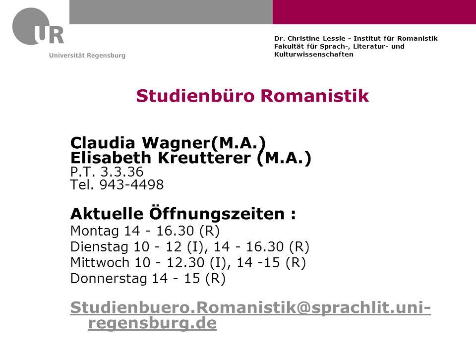 Dr. Christine Lessle - Institut für Romanistik Fakultät für Sprach-, Literatur- und Kulturwissenschaften Studienbüro Romanistik Claudia Wagner(M.A.) E