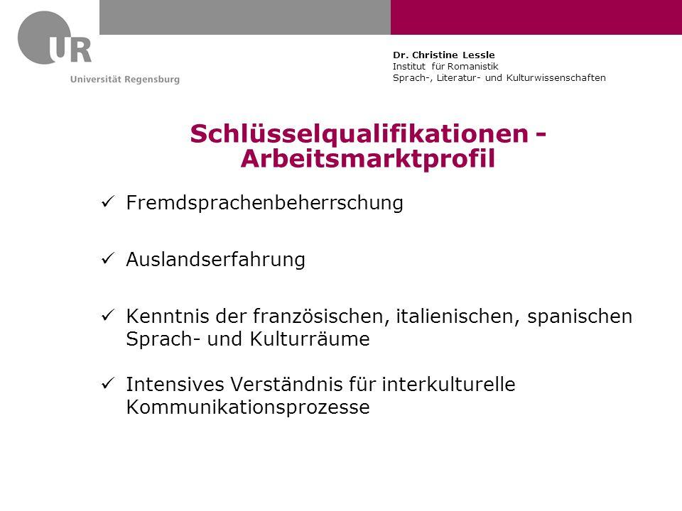Schlüsselqualifikationen - Arbeitsmarktprofil Fremdsprachenbeherrschung Auslandserfahrung Kenntnis der französischen, italienischen, spanischen Sprach