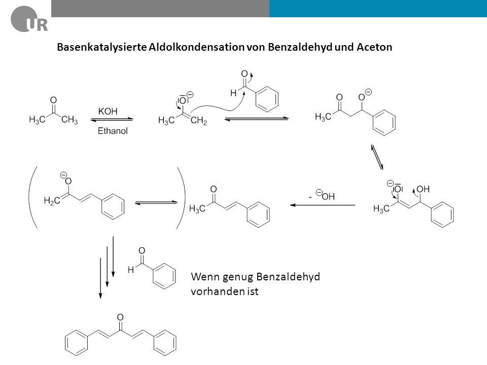 Basenkatalysierte Aldolkondensation von Benzaldehyd und Aceton Wenn genug Benzaldehyd vorhanden ist
