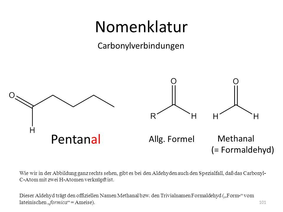 Nomenklatur Wie wir in der Abbildung ganz rechts sehen, gibt es bei den Aldehyden auch den Spezialfall, daß das Carbonyl- C-Atom mit zwei H-Atomen ver