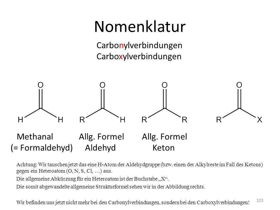 Nomenklatur Achtung: Wir tauschen jetzt das eine H-Atom der Aldehydgruppe (bzw. einen der Alkylreste im Fall des Ketons) gegen ein Heteroatom (O, N, S