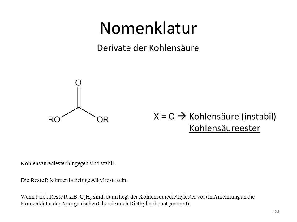 Nomenklatur Kohlensäurediester hingegen sind stabil. Die Reste R können beliebige Alkylreste sein. Wenn beide Reste R z.B. C 2 H 5 sind, dann liegt de