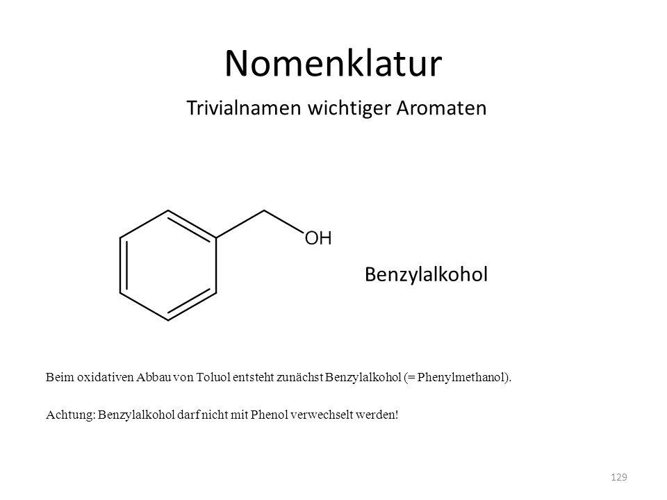 Nomenklatur Beim oxidativen Abbau von Toluol entsteht zunächst Benzylalkohol (= Phenylmethanol). Achtung: Benzylalkohol darf nicht mit Phenol verwechs
