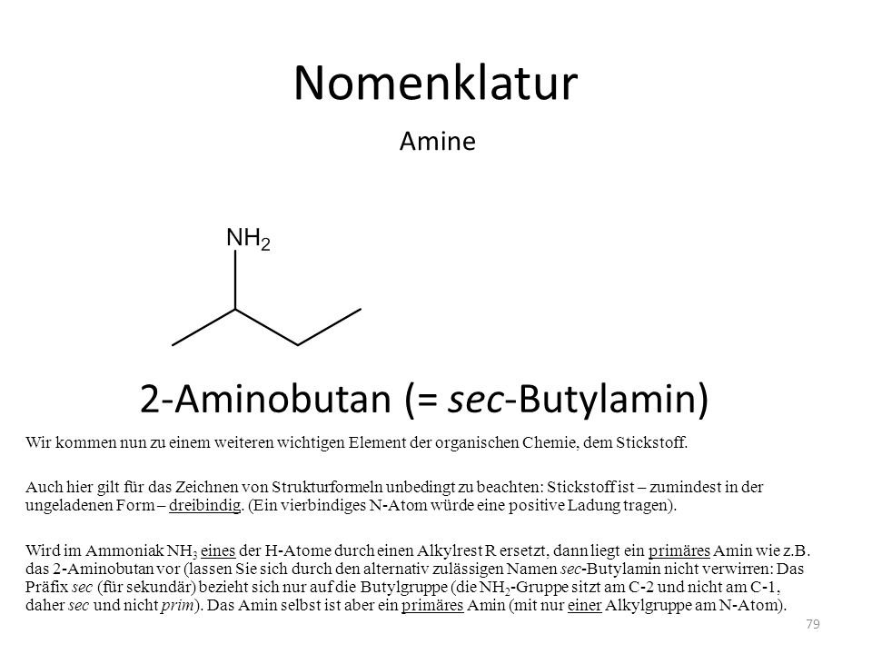 Nomenklatur Wir kommen nun zu einem weiteren wichtigen Element der organischen Chemie, dem Stickstoff. Auch hier gilt für das Zeichnen von Strukturfor