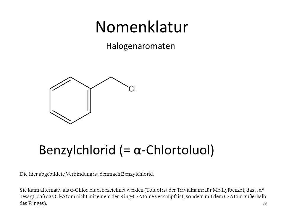 Nomenklatur Die hier abgebildete Verbindung ist demnach Benzylchlorid. Sie kann alternativ als α-Chlortoluol bezeichnet werden (Toluol ist der Trivial