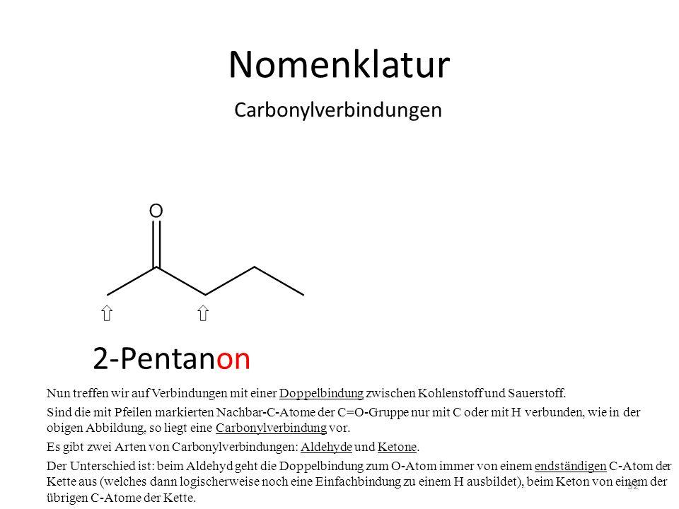 Nomenklatur Nun treffen wir auf Verbindungen mit einer Doppelbindung zwischen Kohlenstoff und Sauerstoff. Sind die mit Pfeilen markierten Nachbar-C-At
