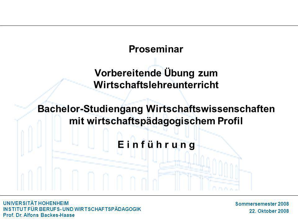 UNIVERSITÄT HOHENHEIM INSTITUT FÜR BERUFS- UND WIRTSCHAFTSPÄDAGOGIK Prof. Dr. Alfons Backes-Haase Sommersemester 2008 22. Oktober 2008 Proseminar Vorb