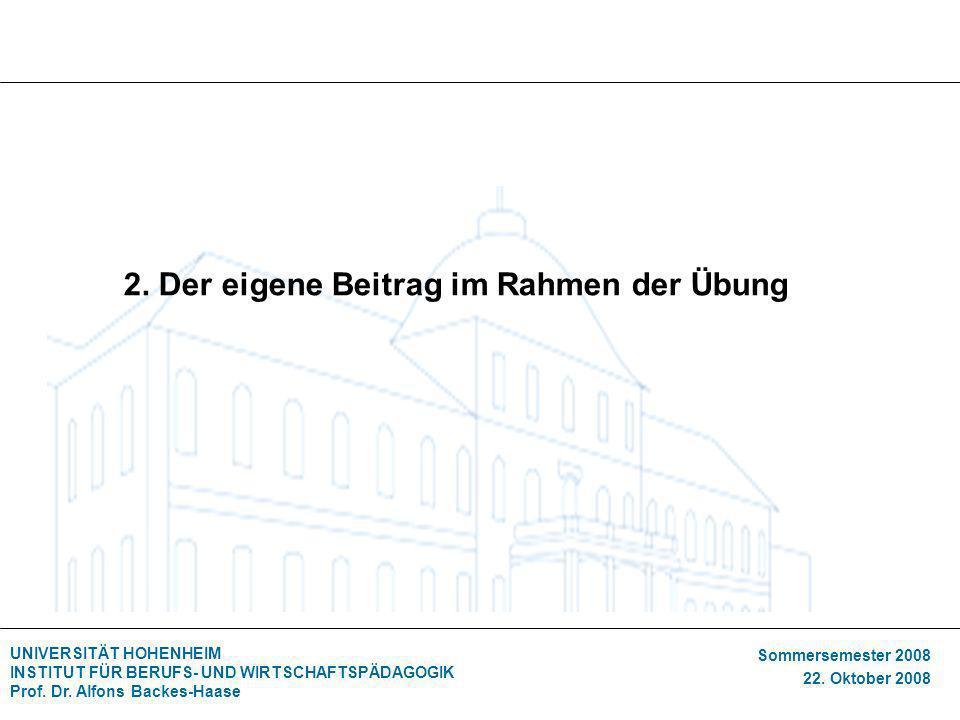 UNIVERSITÄT HOHENHEIM INSTITUT FÜR BERUFS- UND WIRTSCHAFTSPÄDAGOGIK Prof. Dr. Alfons Backes-Haase Sommersemester 2008 22. Oktober 2008 2. Der eigene B
