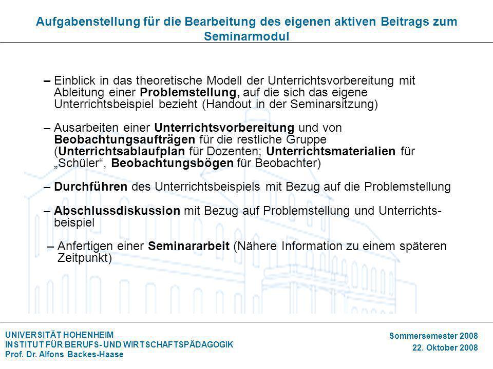 UNIVERSITÄT HOHENHEIM INSTITUT FÜR BERUFS- UND WIRTSCHAFTSPÄDAGOGIK Prof. Dr. Alfons Backes-Haase Sommersemester 2008 22. Oktober 2008 Aufgabenstellun