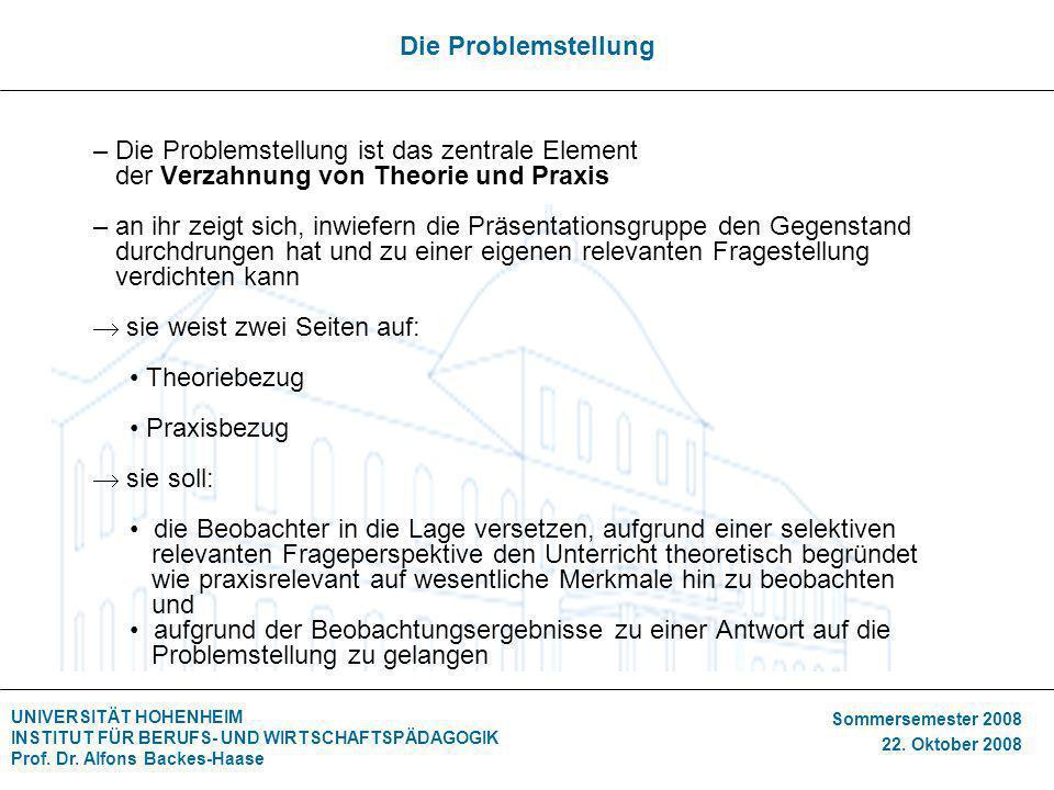UNIVERSITÄT HOHENHEIM INSTITUT FÜR BERUFS- UND WIRTSCHAFTSPÄDAGOGIK Prof. Dr. Alfons Backes-Haase Sommersemester 2008 22. Oktober 2008 Die Problemstel