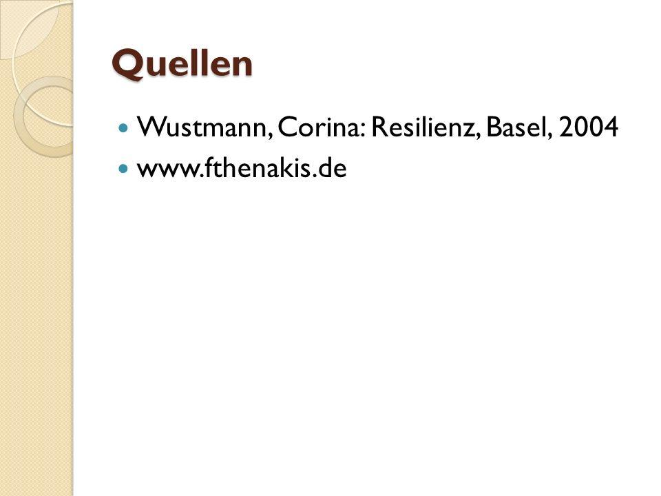 Quellen Wustmann, Corina: Resilienz, Basel, 2004 www.fthenakis.de