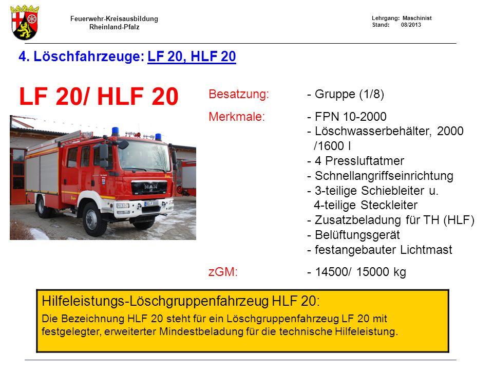 Feuerwehr-Kreisausbildung Rheinland-Pfalz Lehrgang: Maschinist Stand: 08/2013 4. Löschfahrzeuge: LF 20, HLF 20 LF 20/ HLF 20 Besatzung:- Gruppe (1/8)