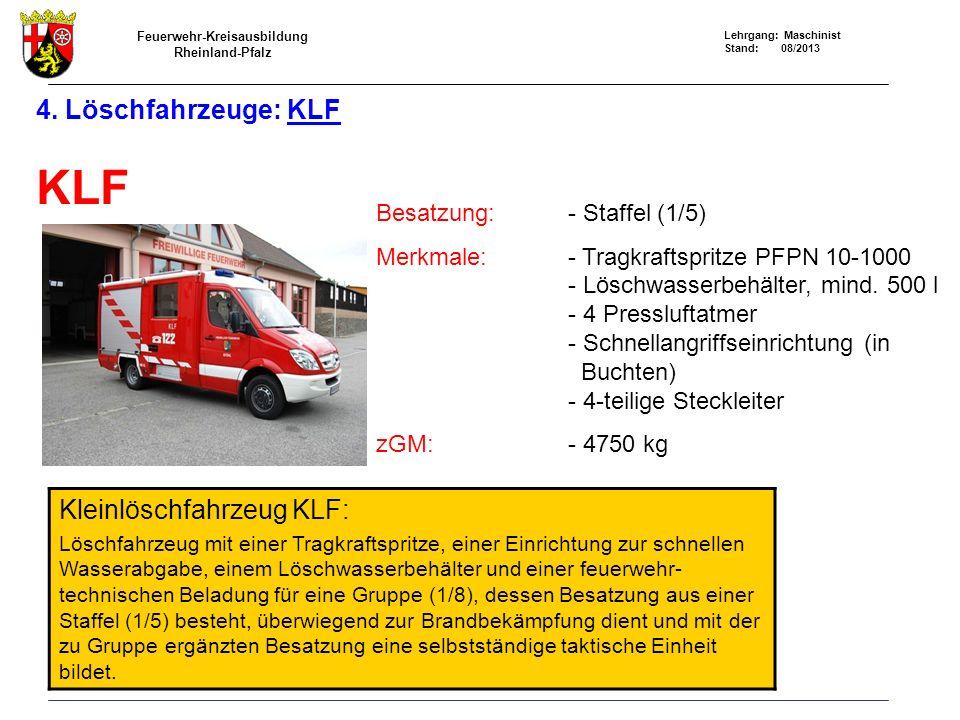 Feuerwehr-Kreisausbildung Rheinland-Pfalz Lehrgang: Maschinist Stand: 08/2013 4. Löschfahrzeuge: KLF KLF Besatzung: - Staffel (1/5) Merkmale:- Tragkra