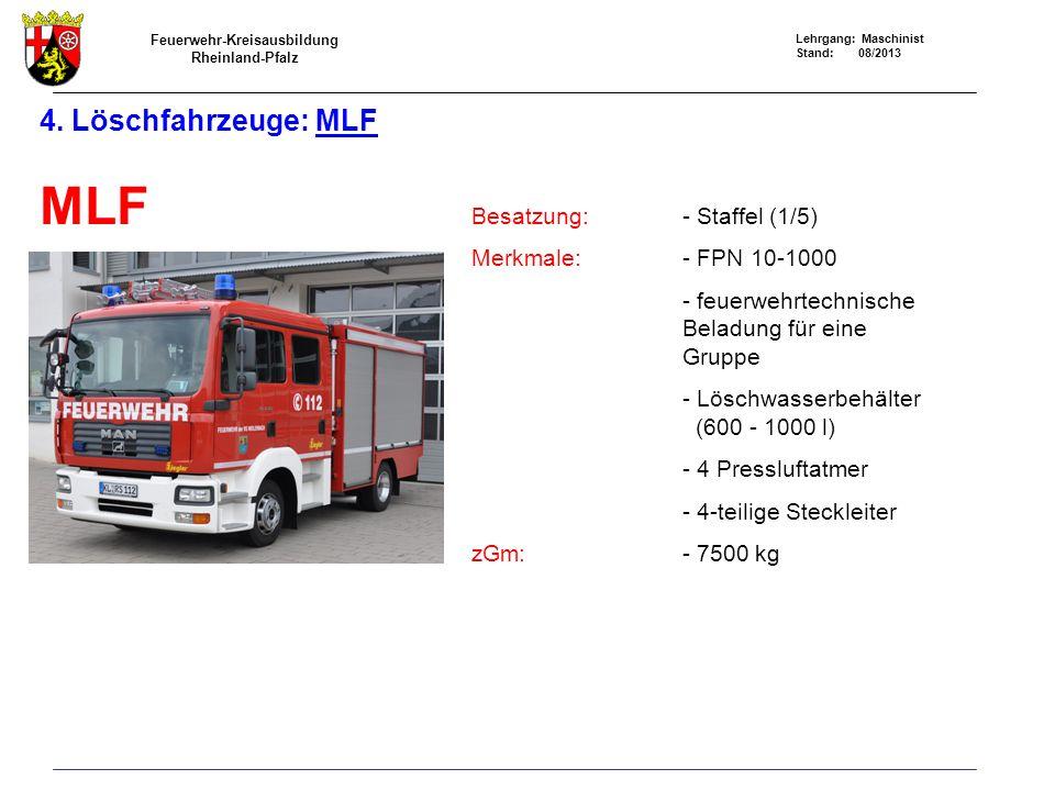 Feuerwehr-Kreisausbildung Rheinland-Pfalz Lehrgang: Maschinist Stand: 08/2013 4. Löschfahrzeuge: MLF MLF Besatzung:- Staffel (1/5) Merkmale:- FPN 10-1