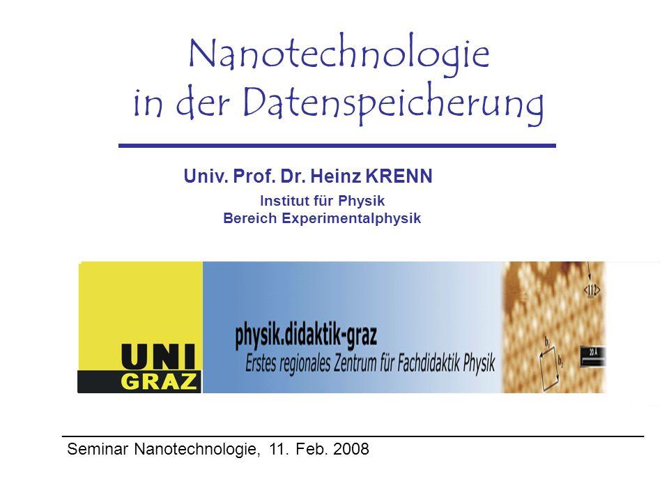 Nanotechnologie in der Datenspeicherung Univ. Prof. Dr. Heinz KRENN Institut für Physik Bereich Experimentalphysik ___________________________________