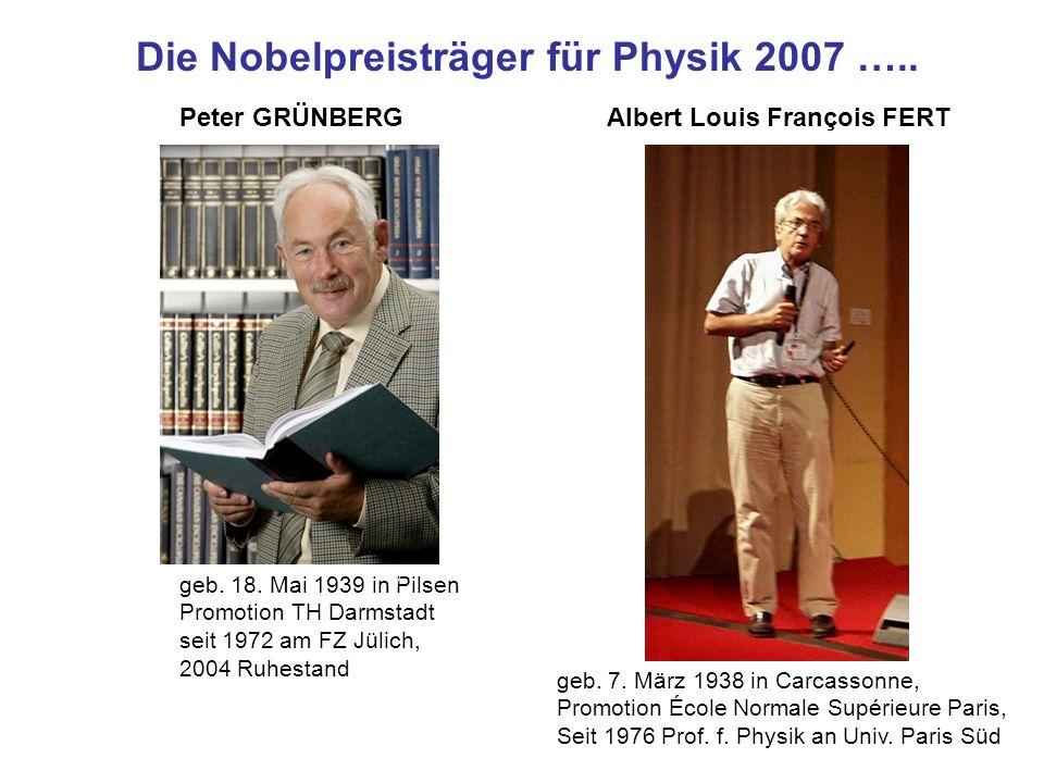 Albert Louis François FERT geb. 7. März 1938 in Carcassonne, Promotion École Normale Supérieure Paris, Seit 1976 Prof. f. Physik an Univ. Paris Süd Di
