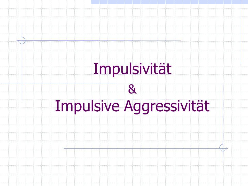 Impulsivität Impulsive Aggressivität