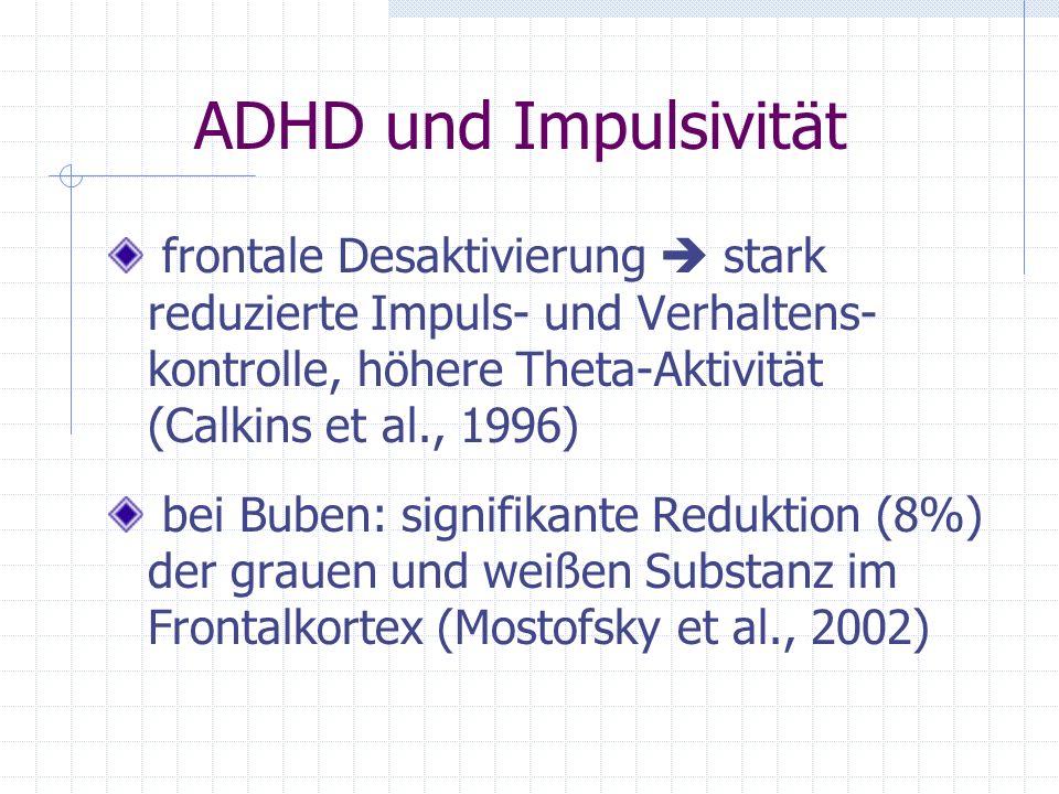 ADHD und Impulsivität frontale Desaktivierung stark reduzierte Impuls- und Verhaltens- kontrolle, höhere Theta-Aktivität (Calkins et al., 1996) bei Bu