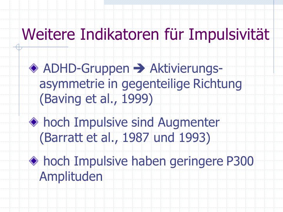 Weitere Indikatoren für Impulsivität ADHD-Gruppen Aktivierungs- asymmetrie in gegenteilige Richtung (Baving et al., 1999) hoch Impulsive sind Augmente