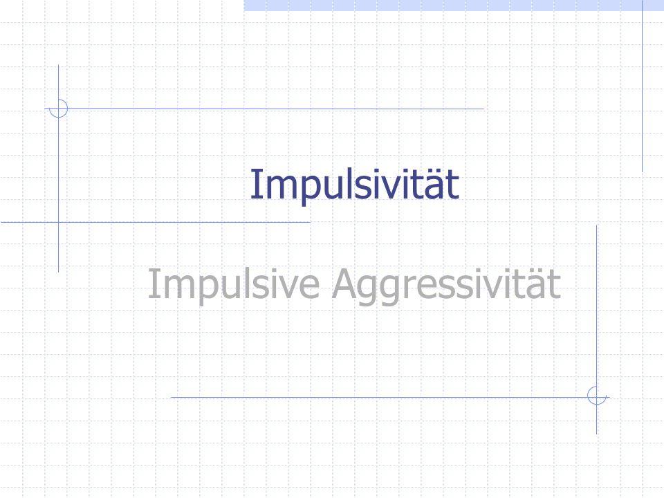Impulsivität impulsive Handlungen: planlos, riskant, fehlerhaft mögliche Ursachen: Informationsaufnahme und -verarbeitung, motivationale Komponenten