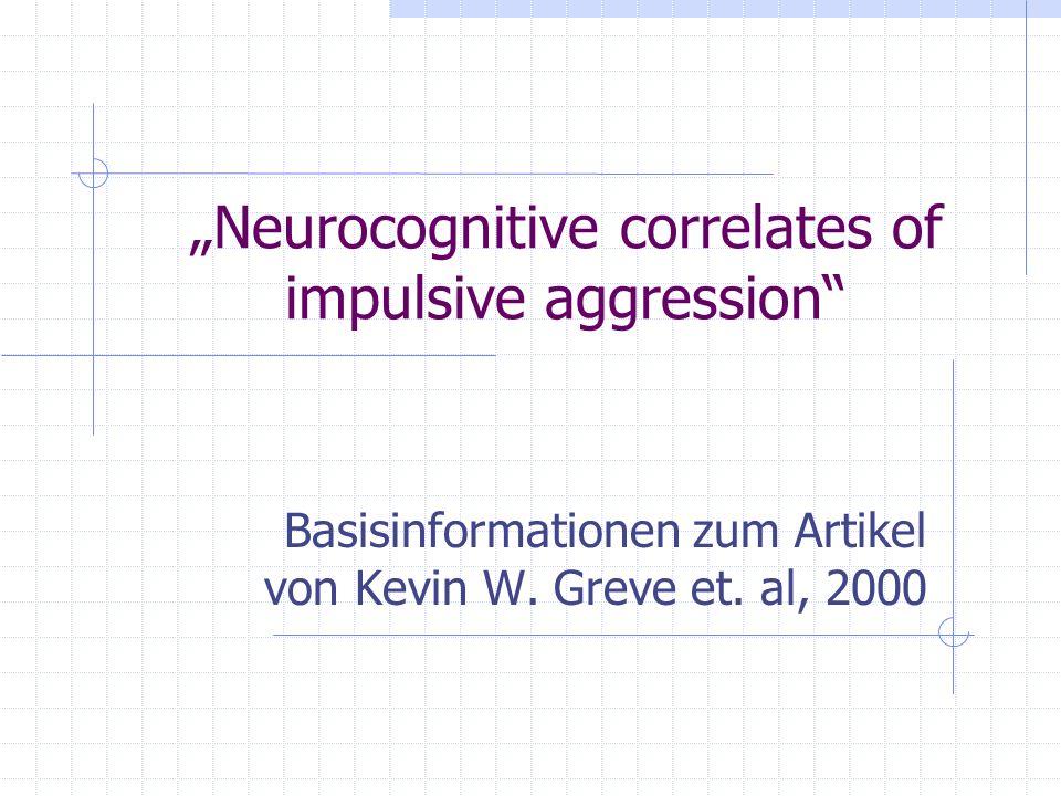 Neurocognitive correlates of impulsive aggression Basisinformationen zum Artikel von Kevin W. Greve et. al, 2000