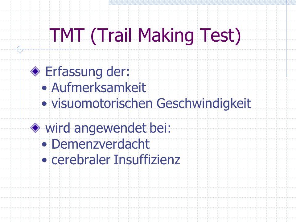 TMT (Trail Making Test) Erfassung der: Aufmerksamkeit visuomotorischen Geschwindigkeit wird angewendet bei: Demenzverdacht cerebraler Insuffizienz