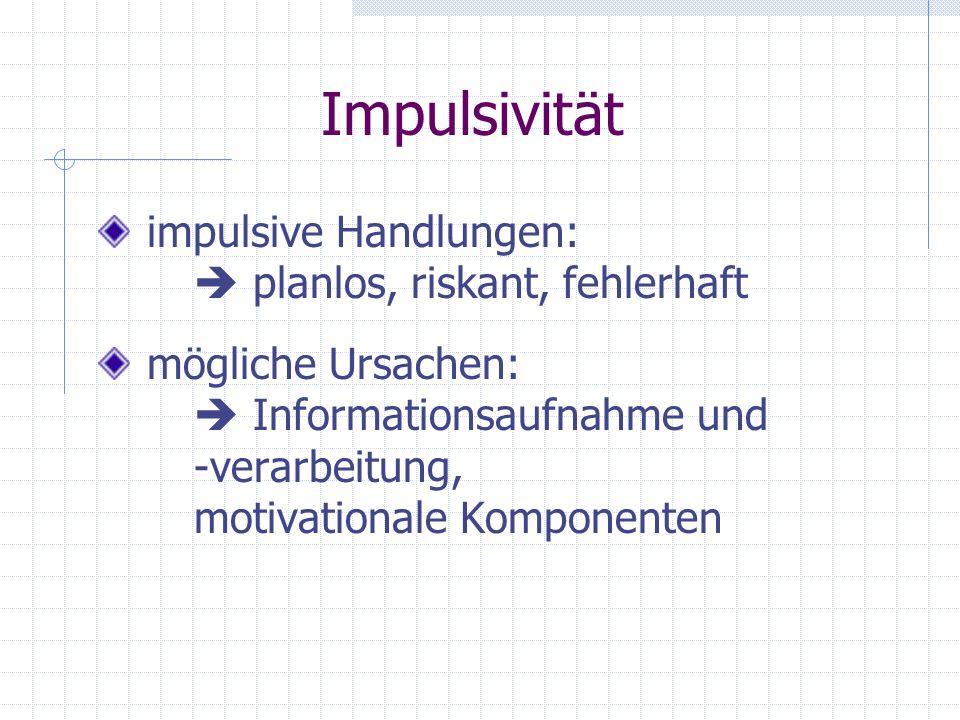 Definitionen von Impulsivität Murray (1938):...Tendenz, schnell und ohne Reflektion zu reagieren,...