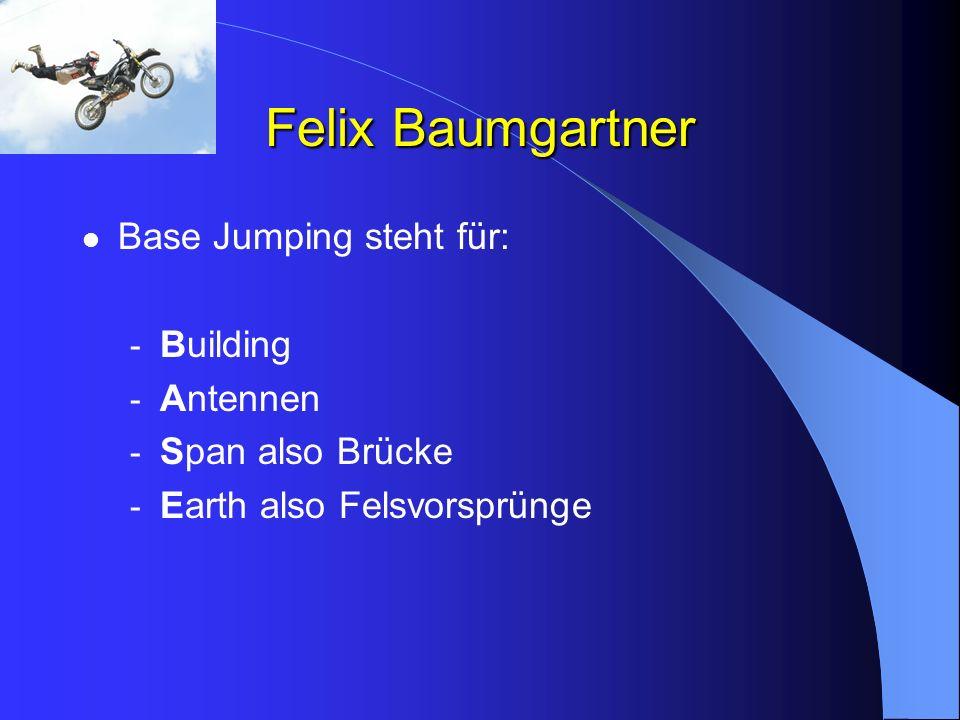 Felix Baumgartner Base Jumping steht für: - Building - Antennen - Span also Brücke - Earth also Felsvorsprünge
