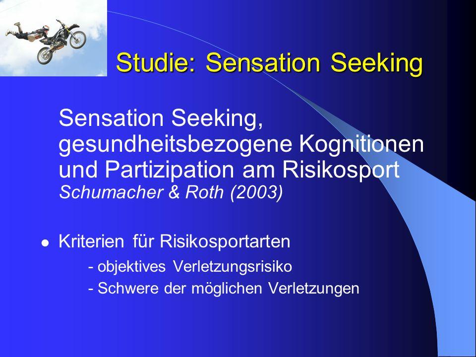 Studie: Sensation Seeking Sensation Seeking, gesundheitsbezogene Kognitionen und Partizipation am Risikosport Schumacher & Roth (2003) Kriterien für R