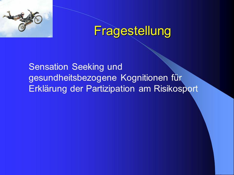 Fragestellung Sensation Seeking und gesundheitsbezogene Kognitionen für Erklärung der Partizipation am Risikosport