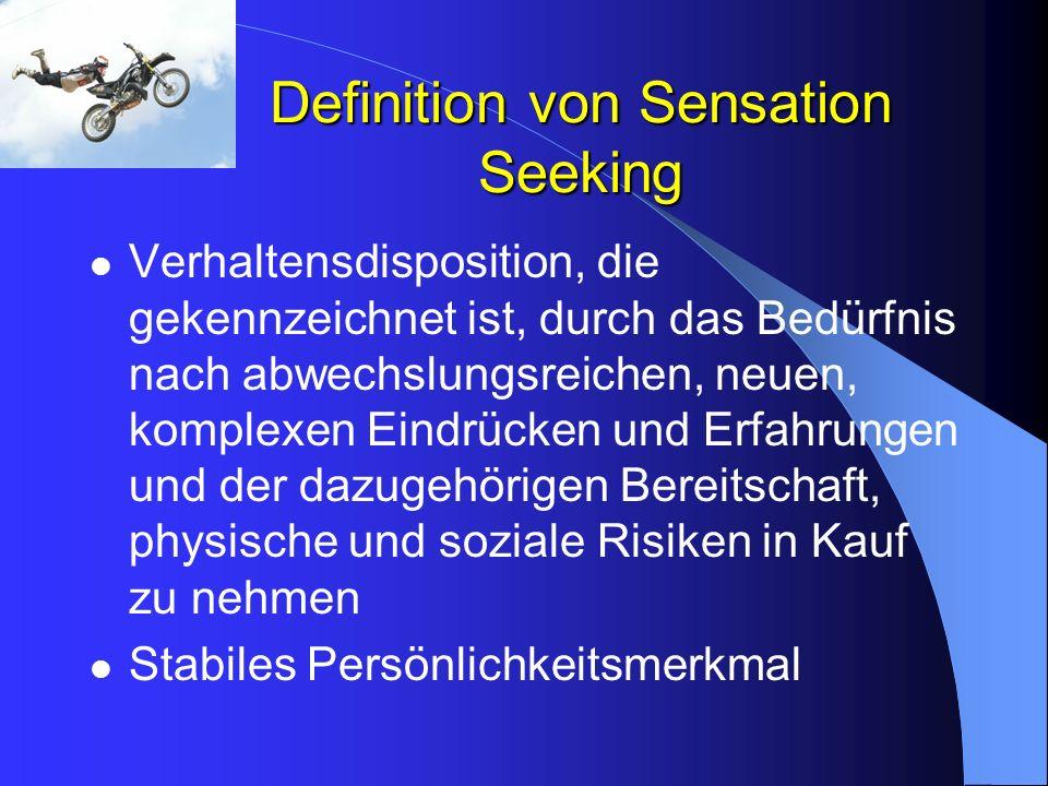 Definition von Sensation Seeking Verhaltensdisposition, die gekennzeichnet ist, durch das Bedürfnis nach abwechslungsreichen, neuen, komplexen Eindrüc