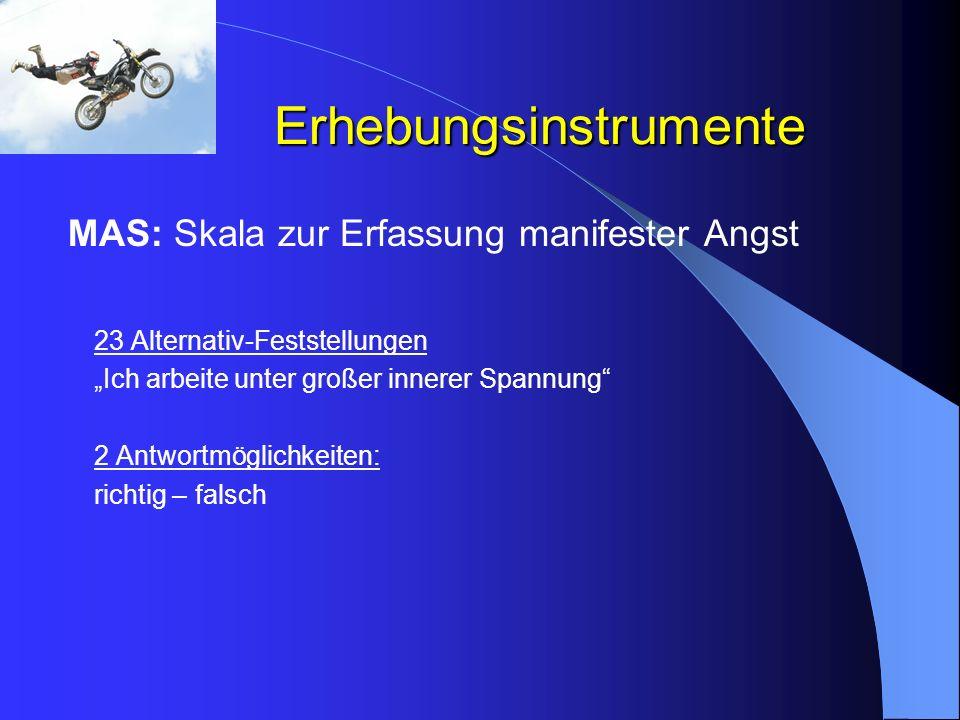Erhebungsinstrumente MAS: Skala zur Erfassung manifester Angst 23 Alternativ-Feststellungen Ich arbeite unter großer innerer Spannung 2 Antwortmöglich