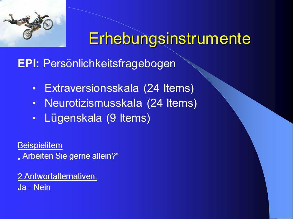 Erhebungsinstrumente EPI: Persönlichkeitsfragebogen Extraversionsskala (24 Items) Neurotizismusskala (24 Items) Lügenskala (9 Items) Beispielitem Arbe