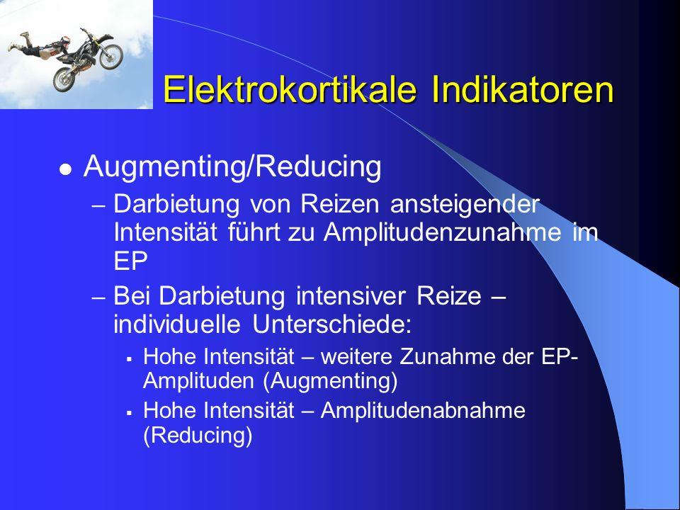Elektrokortikale Indikatoren Augmenting/Reducing – Darbietung von Reizen ansteigender Intensität führt zu Amplitudenzunahme im EP – Bei Darbietung int